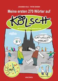 Johannes  Kolz, Peter  Zender - Meine ersten 270 Wörter auf Kölsch