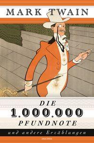 Mark  Twain - Die 1.000.000 Pfundnote und andere Erzählungen (1 Million Pfundnote)