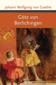Johann Wolfgang von Goethe - Götz von Berlichingen mit der eisernen Hand