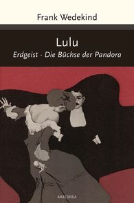Frank  Wedekind - Lulu (Erdgeist, Büchse der Pandora)