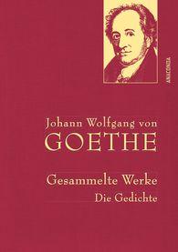 Johann Wolfgang von Goethe - Johann Wolfgang von Goethe - Gesammelte Werke. Die Gedichte