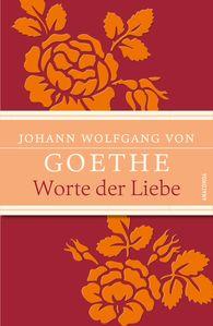 Johann Wolfgang von Goethe, Waltraud  John  (Hrsg.) - Worte der Liebe
