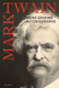 Mark  Twain - Mark Twain - Meine geheime Autobiographie