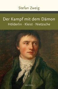Stefan  Zweig - Der Kampf mit dem Dämon. Hölderlin. Kleist. Nietzsche