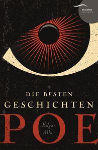 Edgar Allan  Poe - Edgar Allan Poe - Die besten Geschichten