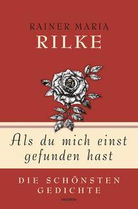 Rainer Maria  Rilke, Kim  Landgraf  (Hrsg.) - Als du mich einst gefunden hast - Die schönsten Gedichte
