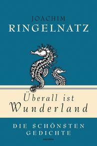 Joachim  Ringelnatz - Überall ist Wunderland - Die schönsten Gedichte