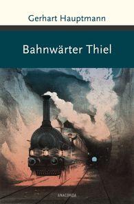 Gerhart  Hauptmann - Bahnwärter Thiel und andere Erzählungen