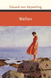 Eduard von Keyserling - Wellen (Eduard von Keyserling Roman)