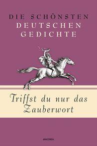 Kim  Landgraf  (Hrsg.) - Triffst du nur das Zauberwort - Die schönsten deutschen Gedichte
