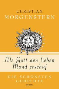 Christian  Morgenstern, Kim  Landgraf  (Hrsg.) - Als Gott den lieben Mond erschuf - Die schönsten Gedichte
