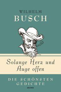 Wilhelm  Busch, Kim  Landgraf  (Hrsg.) - Solange Herz und Auge offen