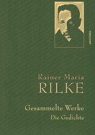 Rainer Maria  Rilke - Rainer Maria Rilke - Gesammelte Werke. Die Gedichte