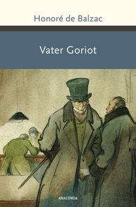 Honoré de  Balzac - Vater Goriot. Roman