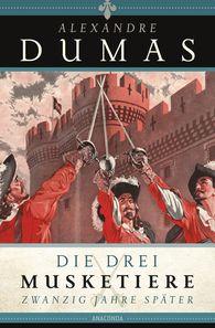 Alexandre  Dumas - Die drei Musketiere - 20 Jahre später