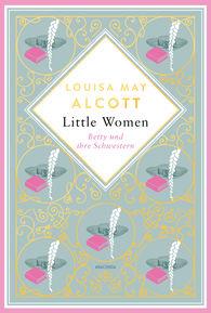 Louisa May  Alcott - Betty und ihre Schwestern