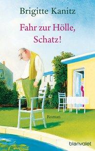 Brigitte  Kanitz - Fahr zur Hölle, Schatz!