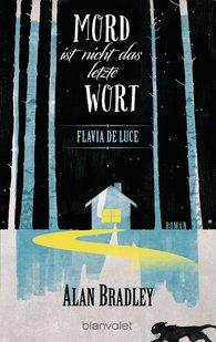 Alan  Bradley - Flavia de Luce 8 - Mord ist nicht das letzte Wort