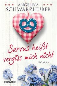 Angelika  Schwarzhuber - Servus heißt vergiss mich nicht