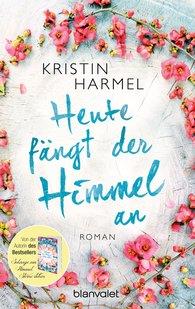 Kristin  Harmel - Heute fängt der Himmel an