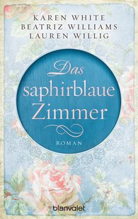 Karen  White, Beatriz  Williams, Lauren  Willig - Das saphirblaue Zimmer