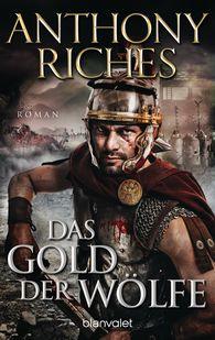 Anthony  Riches - Das Gold der Wölfe