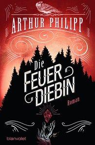 Arthur  Philipp - Die Feuerdiebin
