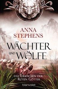 Anna  Stephens - Wächter und Wölfe - Das Erwachen der Roten Götter