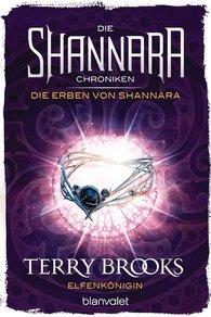 Terry  Brooks - Die Shannara-Chroniken: Die Erben von Shannara 3 - Elfenkönigin