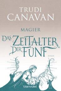Trudi  Canavan - Das Zeitalter der Fünf - Magier