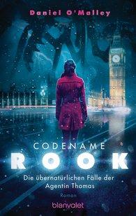Daniel  O'Malley - Codename Rook - Die übernatürlichen Fälle der Agentin Thomas