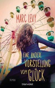 Marc  Levy - Eine andere Vorstellung vom Glück
