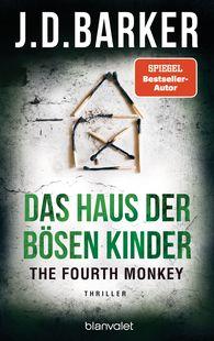 J.D.  Barker - The Fourth Monkey - Das Haus der bösen Kinder