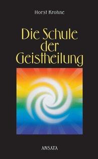 Horst  Krohne - Die Schule der Geistheilung