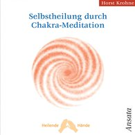Horst  Krohne - Selbstheilung durch Chakra-Meditation