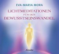 Eva-Maria  Mora - Lichtmeditationen für den Bewusstseinswandel CD