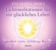 Eva-Maria  Mora - Lichtmeditationen für ein glückliches Leben (CD)