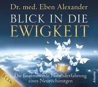Eben  Alexander - Blick in die Ewigkeit