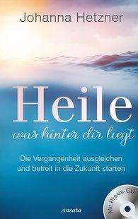 Johanna  Hetzner - Heile, was hinter dir liegt (mit Praxis-CD)