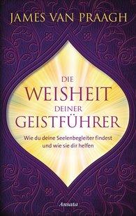 James  Van Praagh - Die Weisheit deiner Geistführer