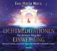 Eva-Maria  Mora - Lichtmeditationen für deinen Weg der Einweihung (1 Audio-CD, Laufzeit: ca. 60 Min.)