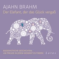 Ajahn  Brahm - Der Elefant, der das Glück vergaß (6 CDs)
