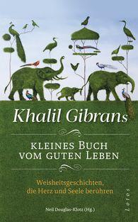 Khalil  Gibran, Neil  Douglas-Klotz  (Hrsg.) - Khalil Gibrans kleines Buch vom guten Leben