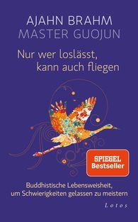 Ajahn  Brahm, Master  Guojun, Kenneth  Wapner  (Hrsg.) - Nur wer loslässt, kann auch fliegen