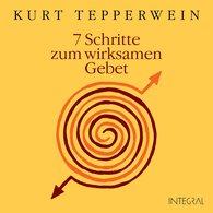 Kurt  Tepperwein - 7 Schritte zum wirksamen Gebet
