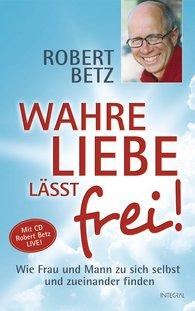 Robert  Betz - True Love Liberates!