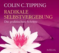 Colin C.  Tipping - Radikale Selbstvergebung CD