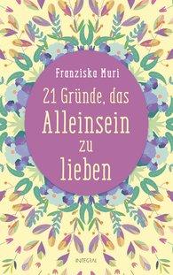 Franziska  Muri - 21 Gründe, das Alleinsein zu lieben