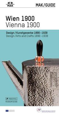 Christoph  Thun-Hohenstein  (Hrsg.) - MAK GUIDE WIEN 1900 - Design/Kunstgewerbe 1890–1938