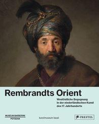 Ortrud  Westheider  (Hrsg.), Josef  Helfenstein  (Hrsg.), Bodo  Brinkmann  (Hrsg.), Michael  Philipp  (Hrsg.) - Rembrandts Orient